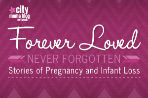 Stories of Pregnancy and Infant Loss From City Moms Blog Network Sister Sites