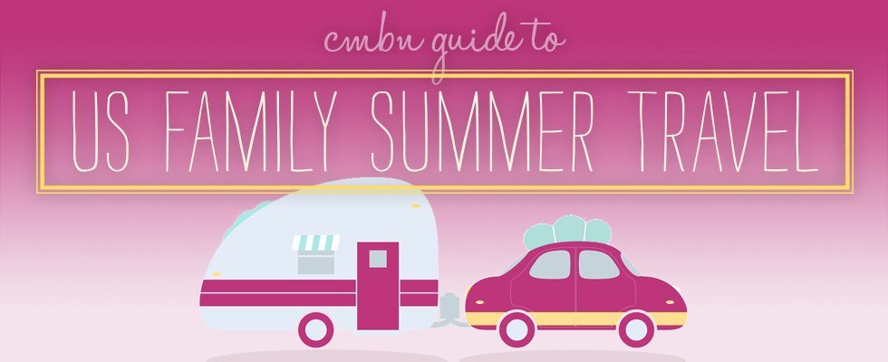 CMBN Guide to US Family Summer Travel