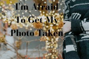 Im-Afraid-To-Get-My-Photo-Taken