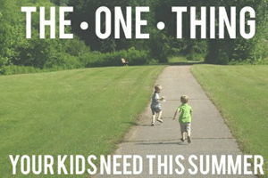 one-thing-your-kids-need-this-summer_300x200