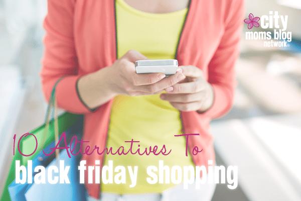 Alternatives To Black Friday Shopping - City Moms Blog Network