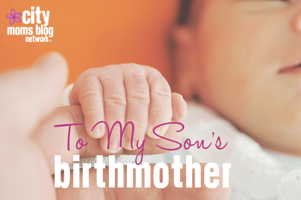 To My Son's Birthmother - Adoption - City Moms Blog Network