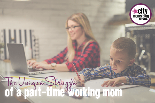 Struggles Of A Part-Time Working Mom - City Moms Blog Network