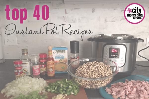 Instant Pot Recipes - City Moms Blog Network