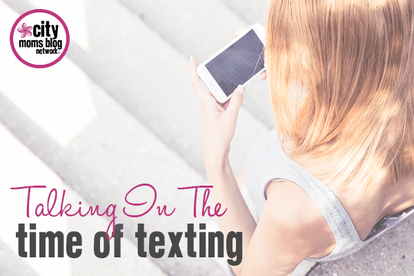 Talking In The Time of Texting - City Moms Blog Network