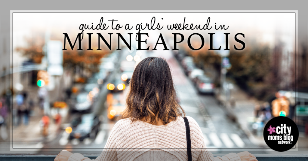Guide To A Girls' Weekend In Minneapolis