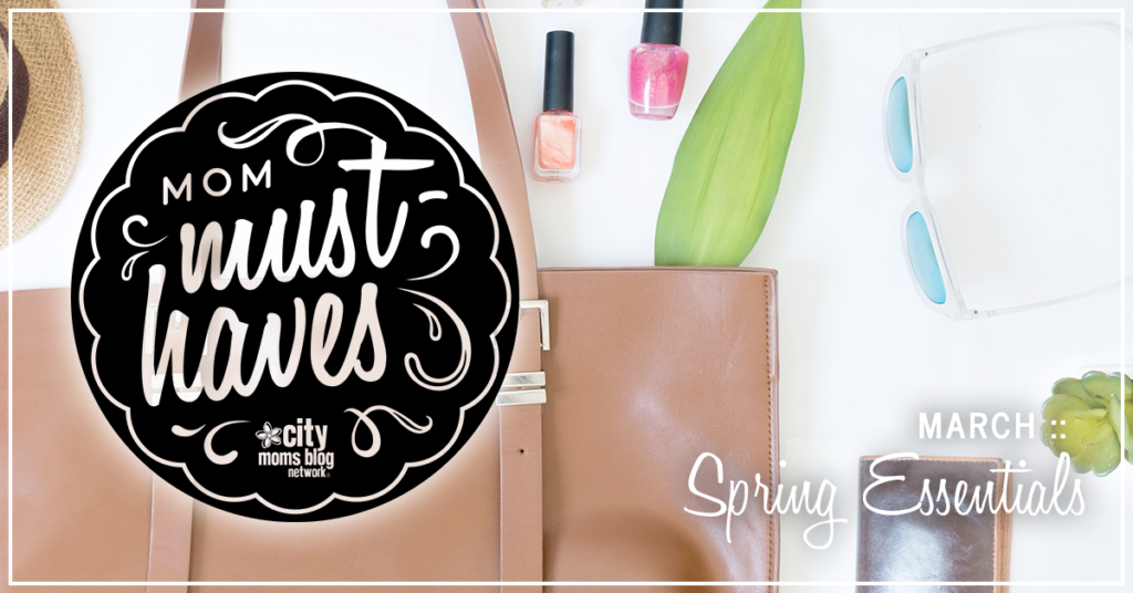 Mom Must-Haves :: March 2018 Spring Essentials For Mom