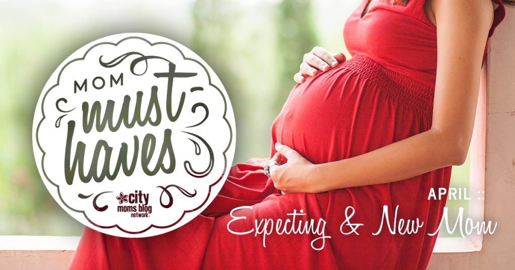 Mom Must-Haves :: April 2018 Expecting and New Mom