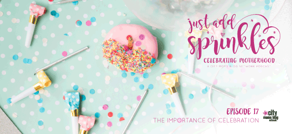 The Importance Of Celebration :: Just Add Sprinkles – Episode #17