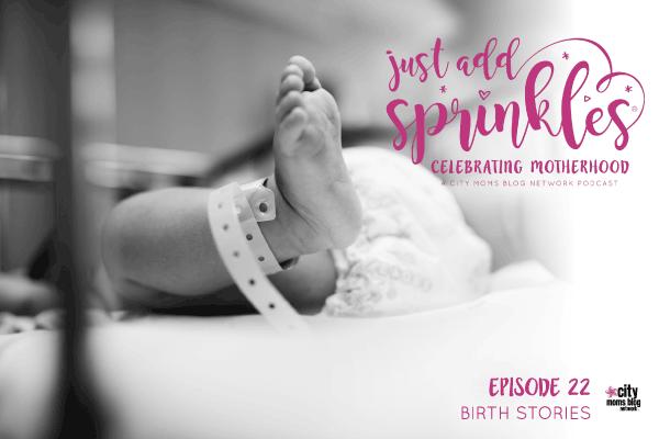 Birth Stories :: Just Add Sprinkles – Episode #22