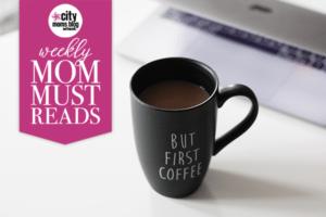 Weekly_Mom_Must_Reads_butfirstcoffee_600x400
